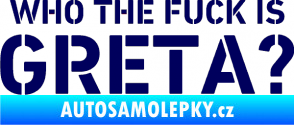 Samolepka Who the fuck is Greta?